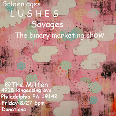 Golden Ages LUSHES the binary marketing show Savages 8/27 philly 2010